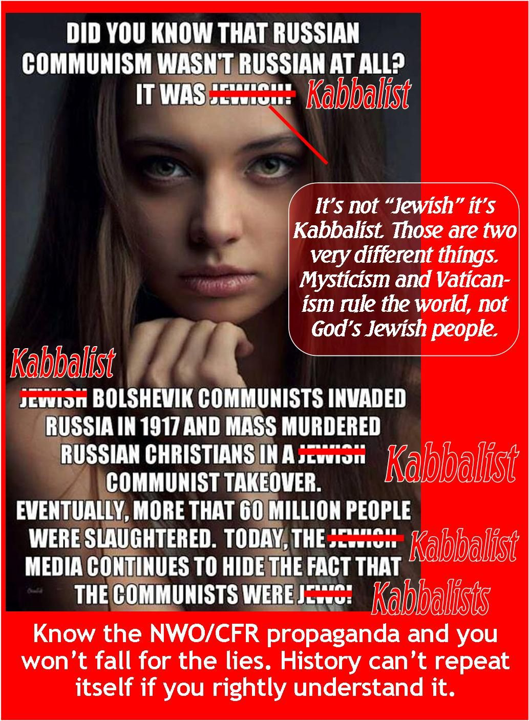 #Kabbalists are not the same as #Jewish. Learn #honest #history - please don't just copy and paste the #NWO lies.   https://plus.google.com/116627242552061893187/posts/8xFF6YmTT52?sfc=true