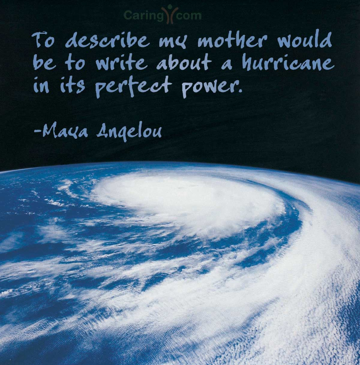 To Describe My Mother Would Be To Write About A Hurricane In Its Perfect Power Maya Angelou Mother S Day Quotes Caregiver Support Writing Describe Me
