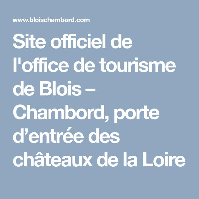 Site Officiel De L Office De Tourisme De Blois Chambord Porte D Entree Des Chateaux De La Loire Amboise Blois Tours