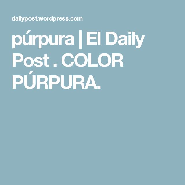 púrpura |  El Daily Post .  COLOR PÚRPURA.