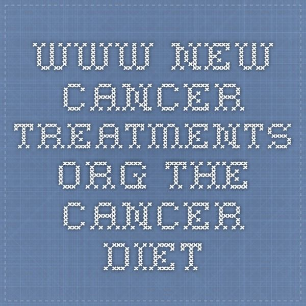 www.new-cancer-treatments.org The Cancer Diet