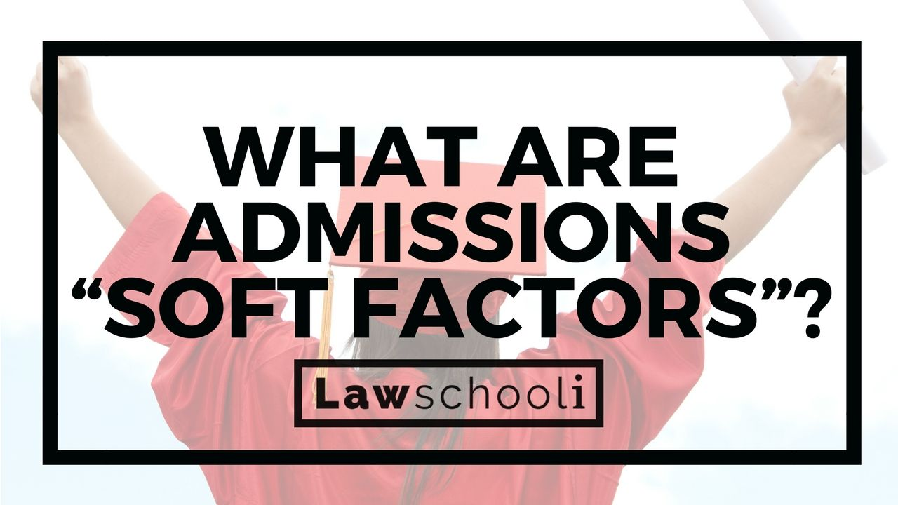 "What Are Law School Admissions ""Soft Factors"