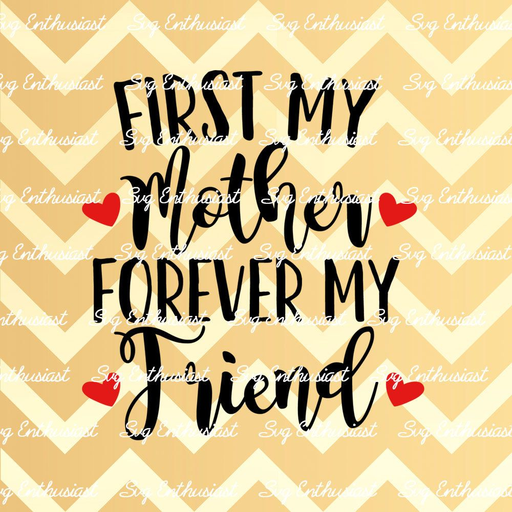 First My Mother Forever My Friend Svg Mother S Day Svg Etsy Baby Girl Svg Forever Me Baby Svg