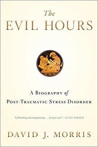 The Evil Hours: A Biography of Post-Traumatic Stress Disorder: David J. Morris: 9780544086616: Amazon.com: Books
