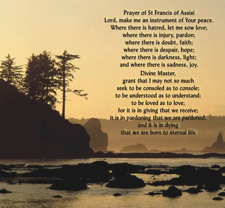 My all time favorite prayer.... O Divine Master, grant that I may ...