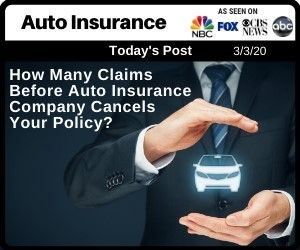 How Many Claims Before Auto Insurance Cancels Your Policy ...
