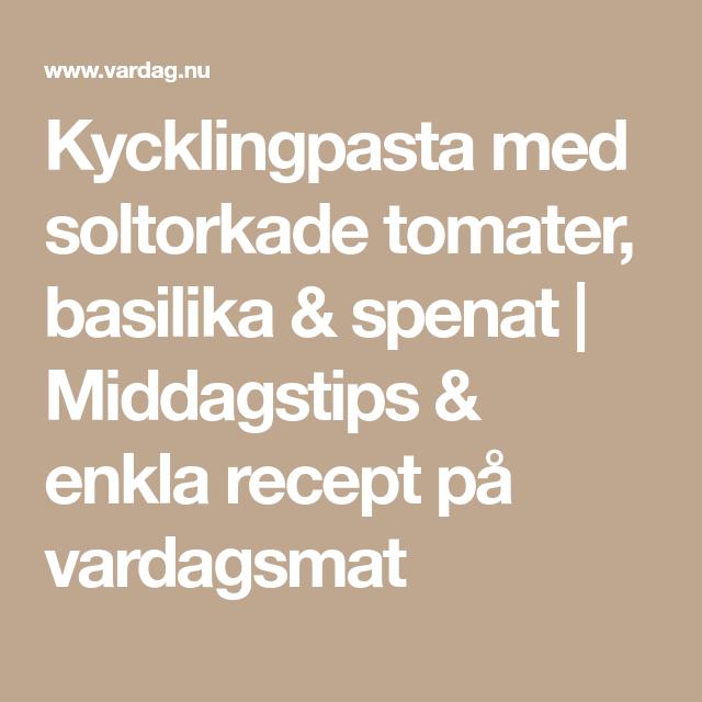 Kycklingpasta med soltorkade tomater, basilika & spenat | Middagstips & enkla recept på vardagsmat