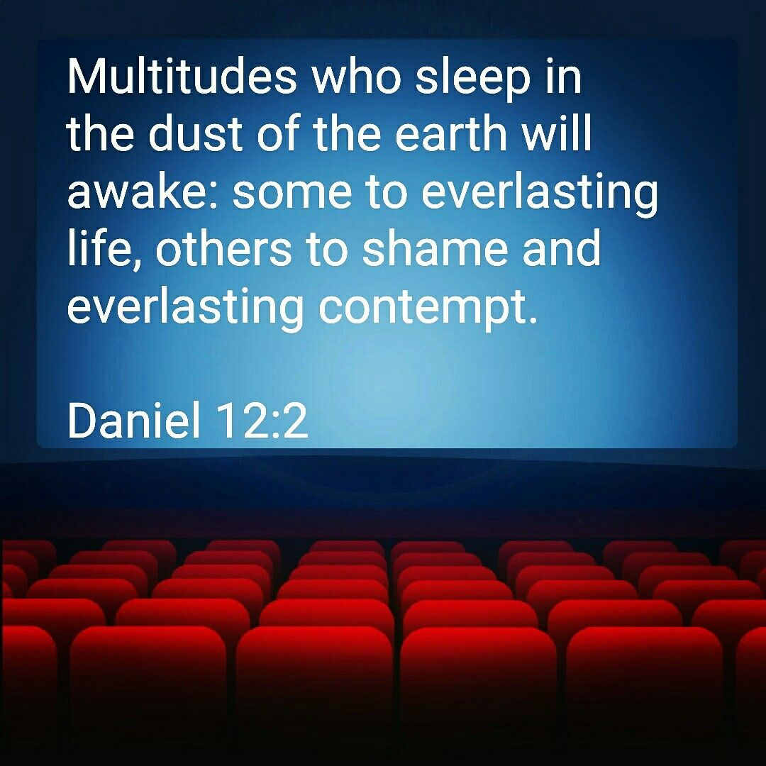 I just love the part that multitudes who sleep in the dust of the earth will awake. So amazing!!! One thing i love about God he always knows what he is doing.