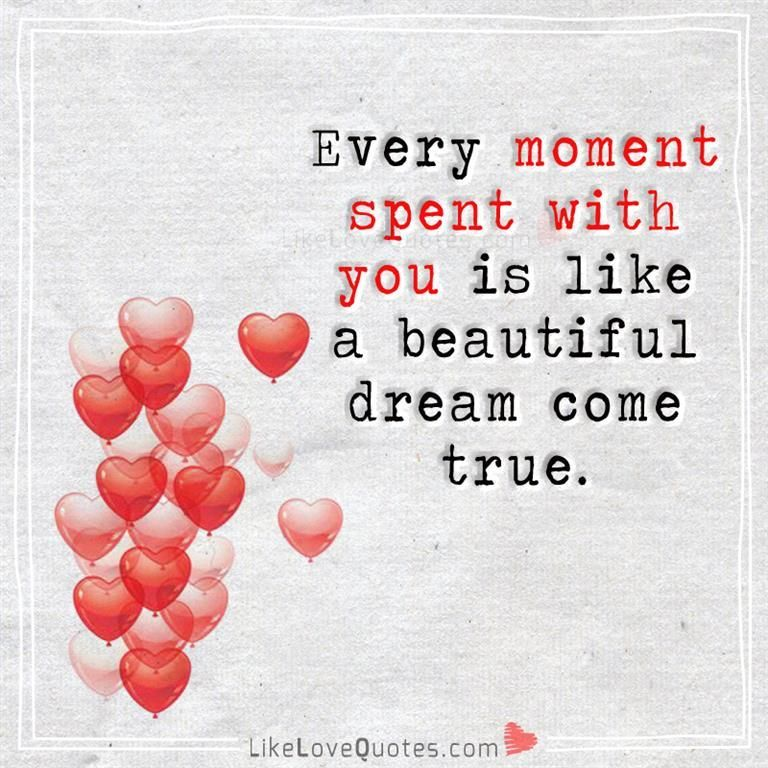 Every Moment Spent With You Is Like A Beautiful Dream Come True Best Love Quotes Romantic Love Quotes Inspirational Quotes About Love