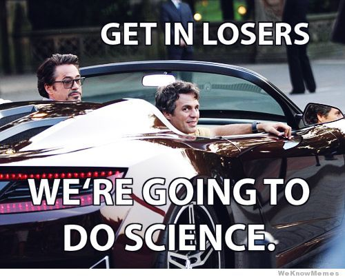 Get In Loser We're Going To Do Science