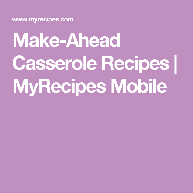 Make-Ahead Casserole Recipes   MyRecipes Mobile