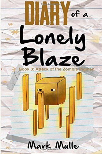 Diary Of A Lonely Blaze Book 3 Attack The Zombie Pigmen An Unofficial Minecraft For Kids Niftywarehouse