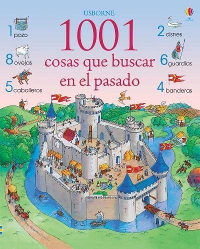 1001 cosas que buscar en el pasado. Gillian Doherty/Teri Gower. Con multitud de cosas para descubrir y contar en cada página este libro ofrece a los niños muchas horas de entretenimiento.