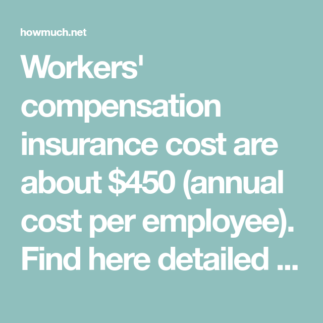 Workers Compensation Insurance Cost Are About 450 Annual Cost