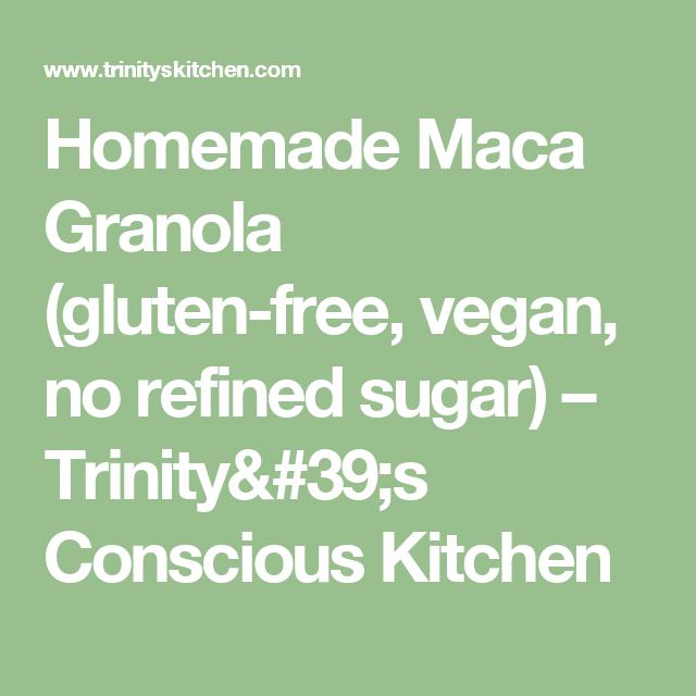 Homemade Maca Granola (gluten-free, vegan, no refined sugar) – Trinity's Conscious Kitchen