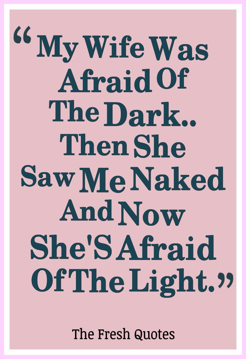 I Love My Wife Quotes Mywifewasafraidofthedarkthenshesawmenakedandnow