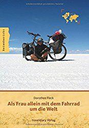 Frauenreisen, Als Frau allein mit dem Fahrrad um die Welt Taschenbuch – 15. September 2016 von Dorothee Fleck (Autor)