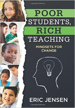 A must read for any teacher who works with at-risk students! Poor Students, Rich Teaching: Mindsets for Change (Raising Achievement for Youth at Risk): Eric Jensen: Amazon.com: Books