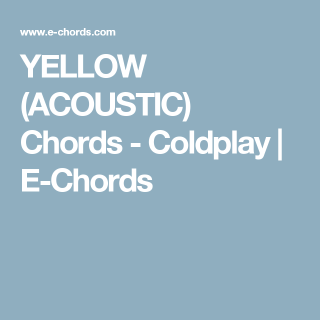 Yellow Acoustic Chords Coldplay E Chords Accordi Pinterest