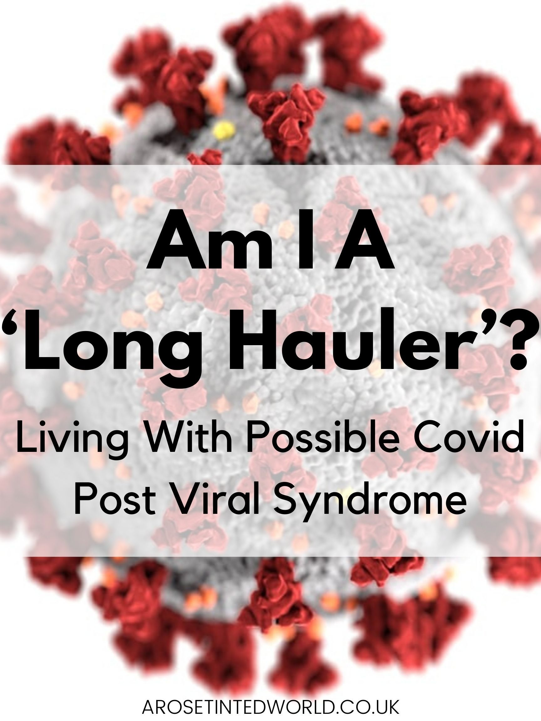Am I A 'Long Hauler'? Living With Post Viral Syndrome ⋆ A