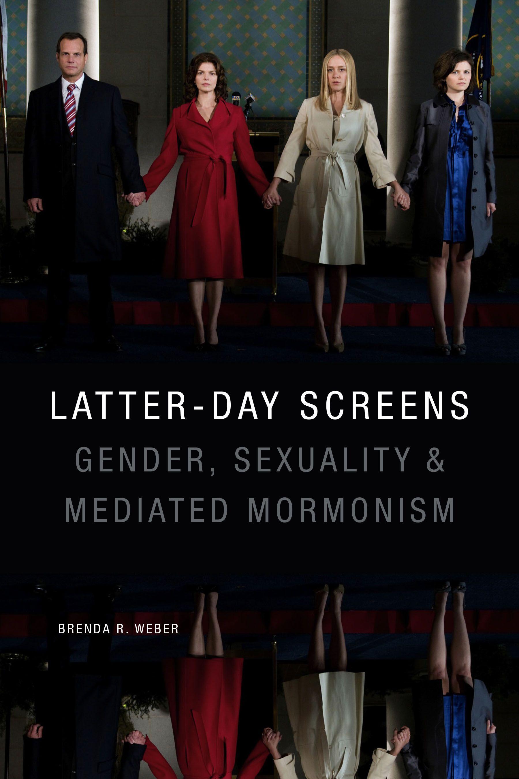 Latterday screens by brenda r weber new books latter