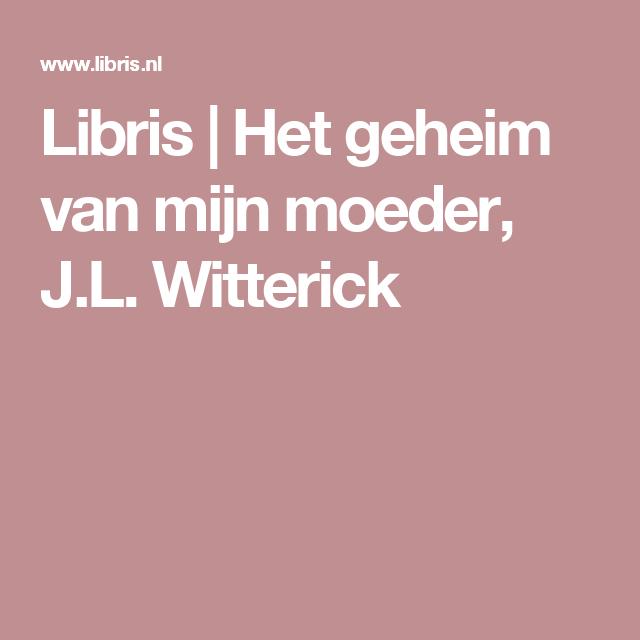 Libris | Het geheim van mijn moeder, J.L. Witterick