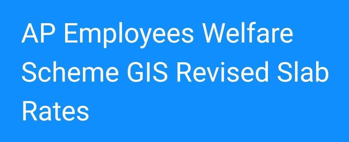 Ap Employees Welfare Scheme Gis Revised Slab Rates 2018 The Government Has Revised The Rates For Andhra Pradesh State Employees Group I Group Insurance Welfare