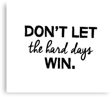 Don't let the hard days win. Canvas Print by caddystar