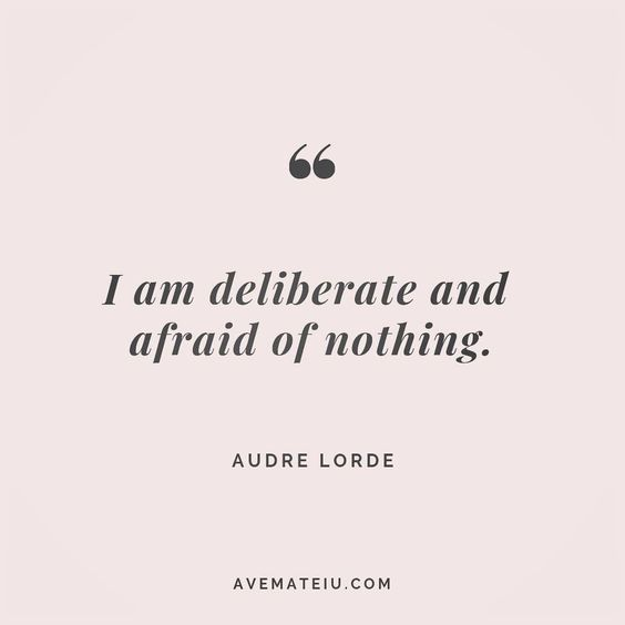 I am deliberate and afraid of nothing. Audre Lorde Quote 62 - Ave Mateiu