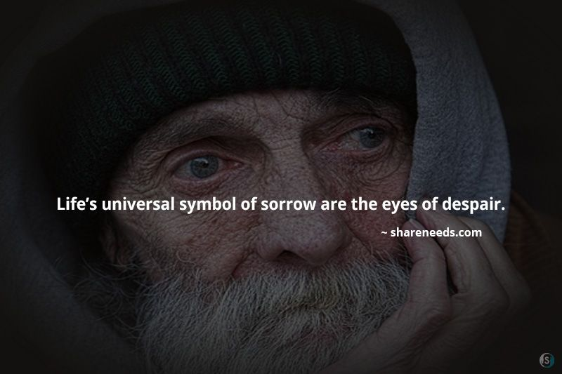 Lifes Universal Symbol Of Sorrow Are The Eyes Of Despair Life