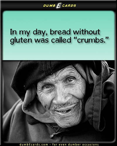 Gluten Shmuten -  dumbEcards.com, for even dumber occasions. Funny ecards. Free ecards. health crazy, healthy eating, Celiac disease, gluten-free diet, gluten - , 123 cards, adult humor,