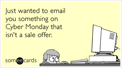 Good Funny Quotes · Just Wanted To Email You Something On Cyber Monday That  Isnu0027t A Sale Offer