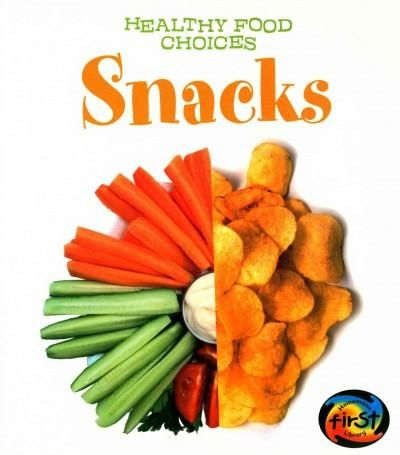 Read Snacks to learn how to make healthy food choices at snack time. Different photos show healthy and unhealthy snack options, while simple text explains why some choices are better than others. A sn