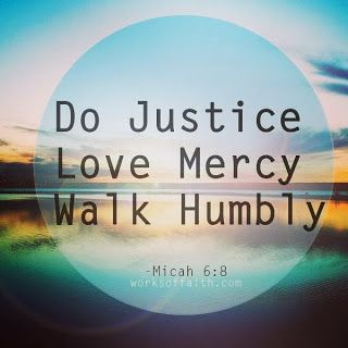Act Justly, love mercy......