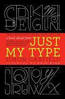 Garfield, Simon. Just My Type. Profile Books, 2011. ISBN 978-1846683022.