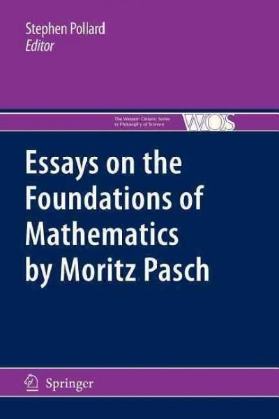 Essays on the Foundations of Mathematics by Moritz Pasch -