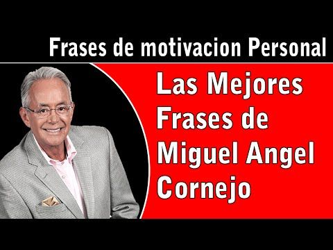 Miguel ángel Cornejofrases Célebres Miguel Angel