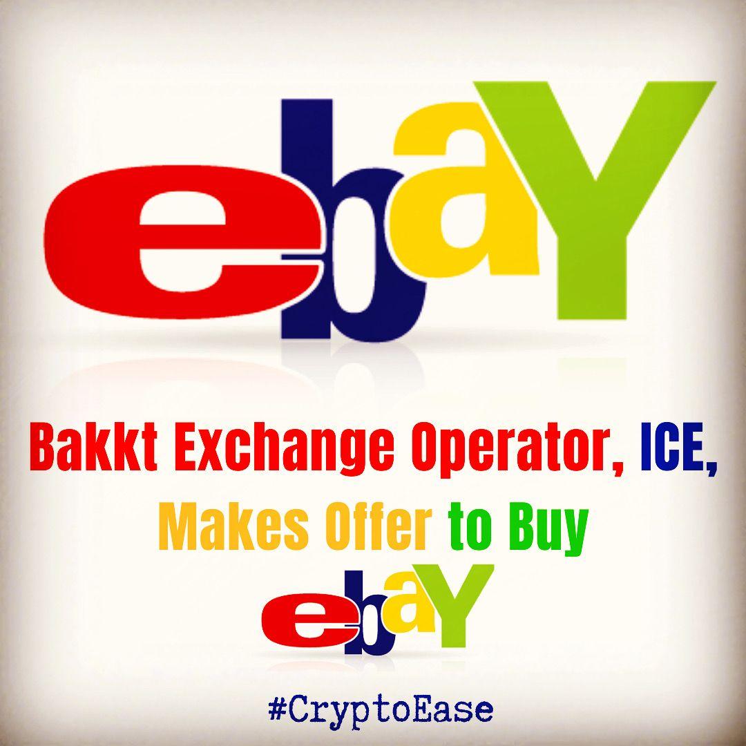 Ice Operator Of Bitcoin Exchange Bakkt Makes Offer To Buy Ebay Cryptomonnaie