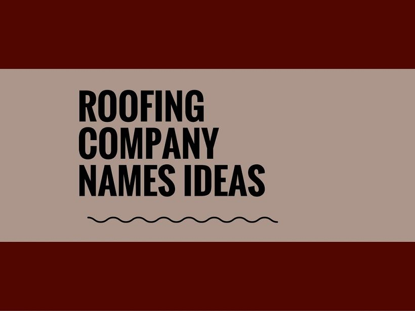 463 Best Roofing Company Name Ideas Video Infographic Catchy Business Name Ideas Best Roofing Company Names For Companies