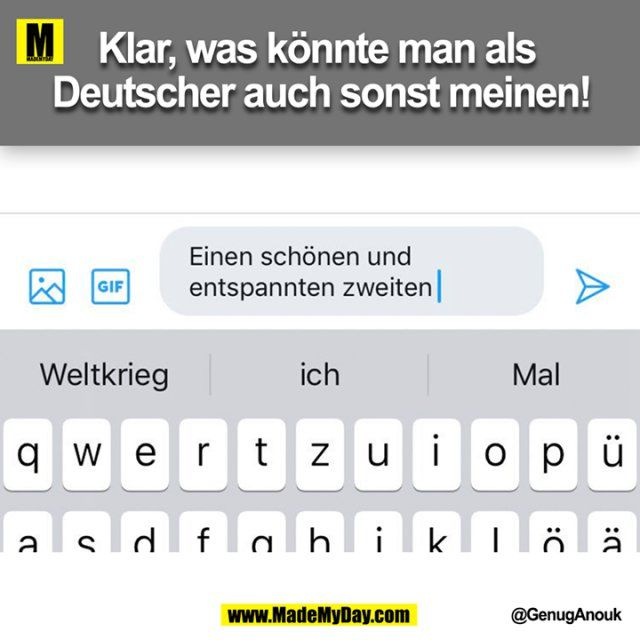 Klar, was könnte man als Deutscher auch sonst meinen!
