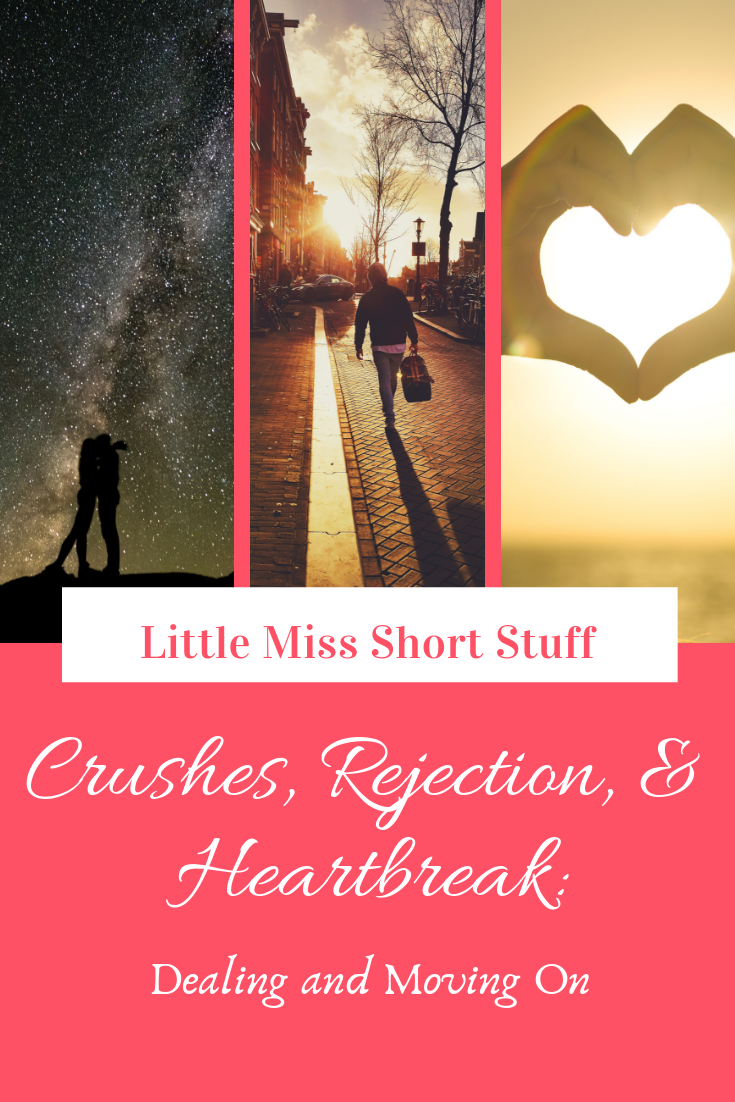 Crushes, Rejection and Heartbreak: Dealing and Moving On