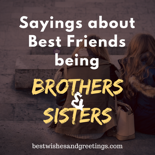 Best Wishes And Greetings 68 Top Sayings About Best Friends Being Sisters And Brothers Sayings Brother Quotes Sister Quotes