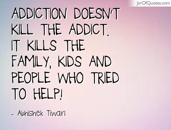 Quotes About Addiction Magnificent Addiction Quotes Addiction Doesnt Kill The Addict It Kills . Review