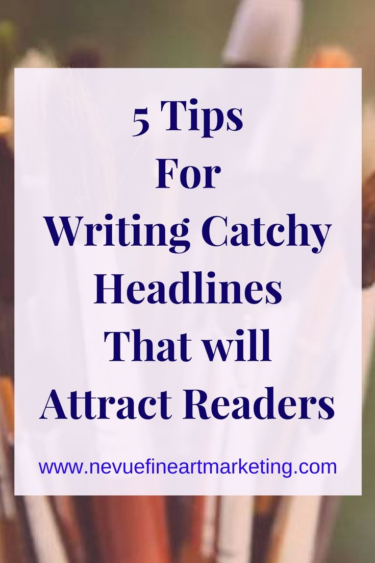 5 tips for writing catchy headlines that attract readers