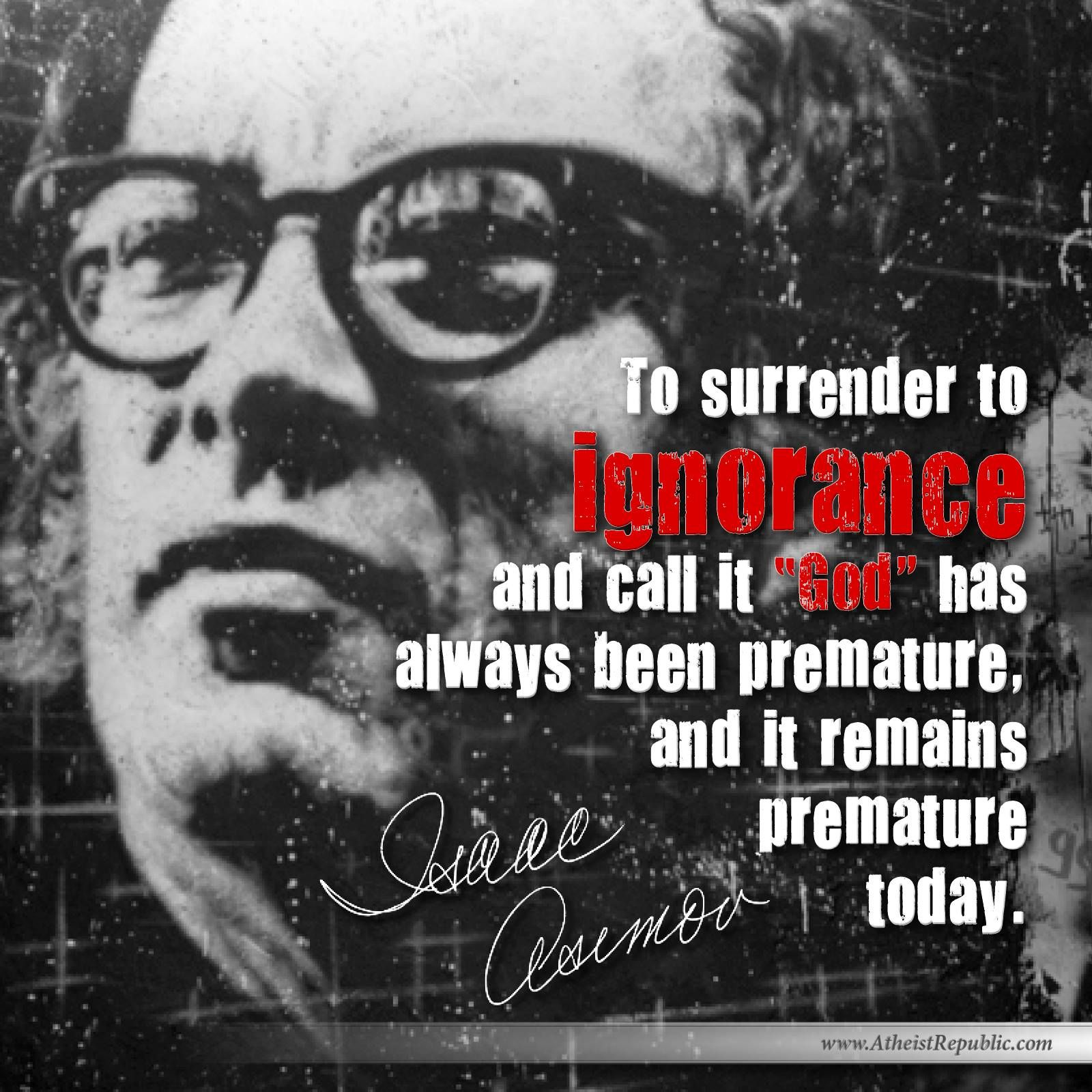 To surrender to ignorance and call it God has always been premature.