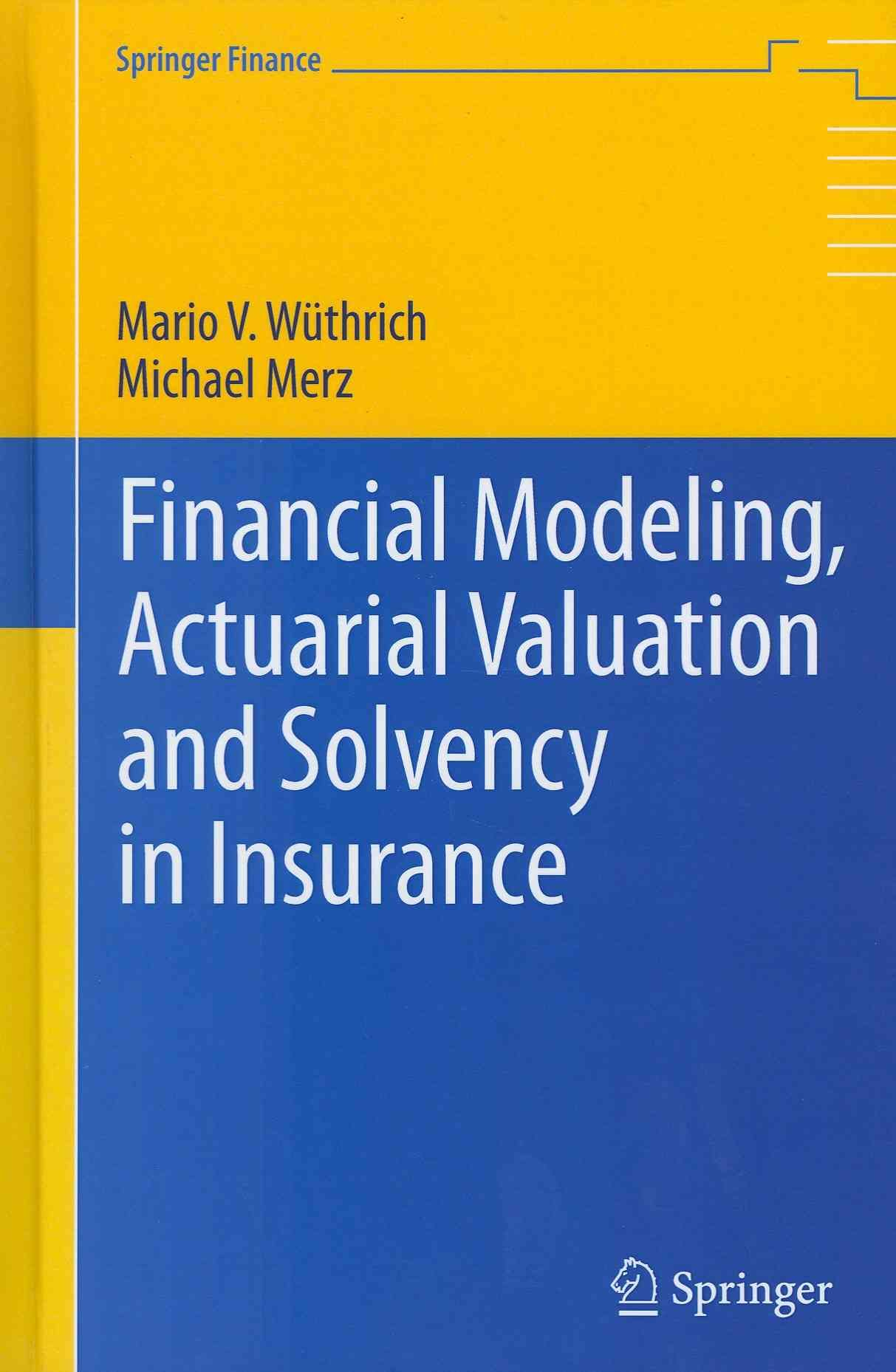 Financial Modeling Actuarial Valuation And Solvency In Insurance