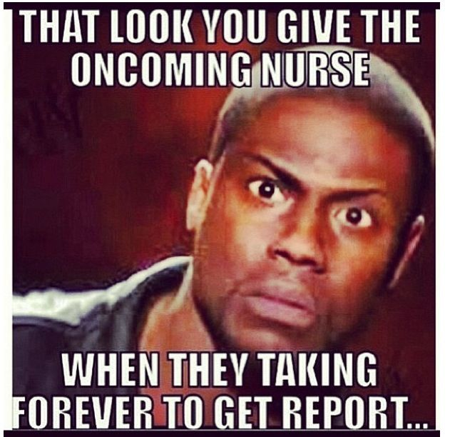 That Look You Give The Oncoming Nurse When They Taking Forever To Get Report Nurse Rn Nurseproblems Funny Nurse Quotes Work Humor Nurse Humor