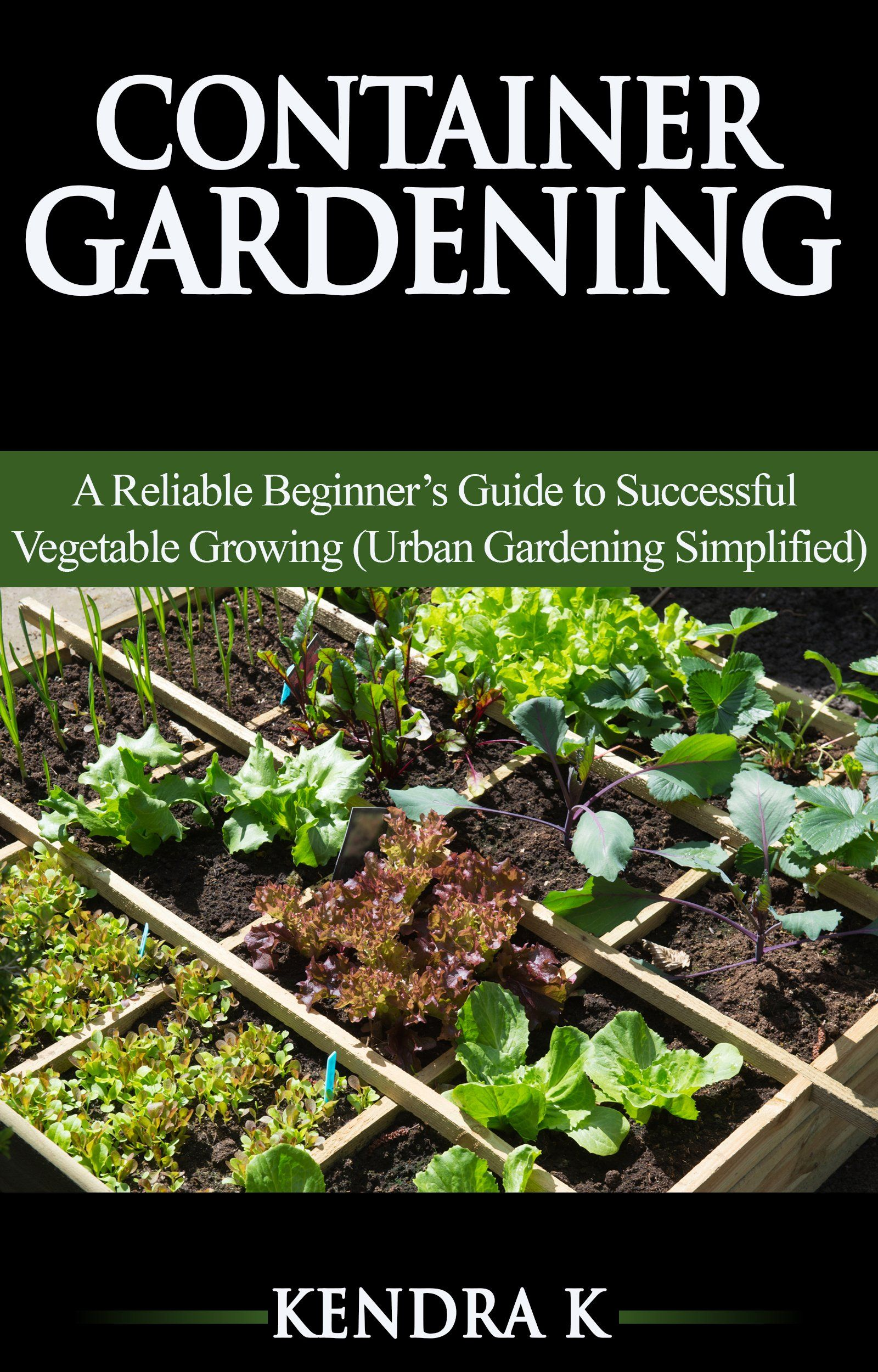 Container Gardening A Reliable Beginner s Guide to Successful Ve able Growing Urban Gardening Simplified