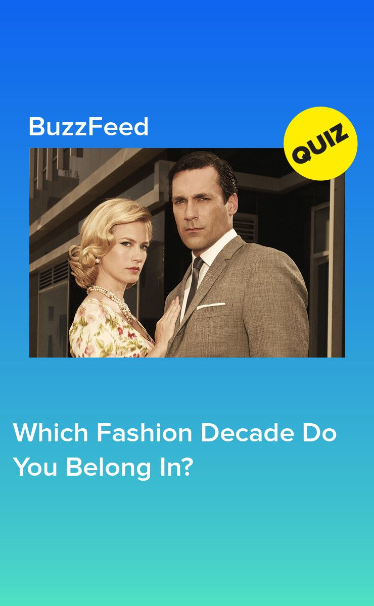 Which Fashion Decade Do You Belong In? | Buzzfeed Quizzes