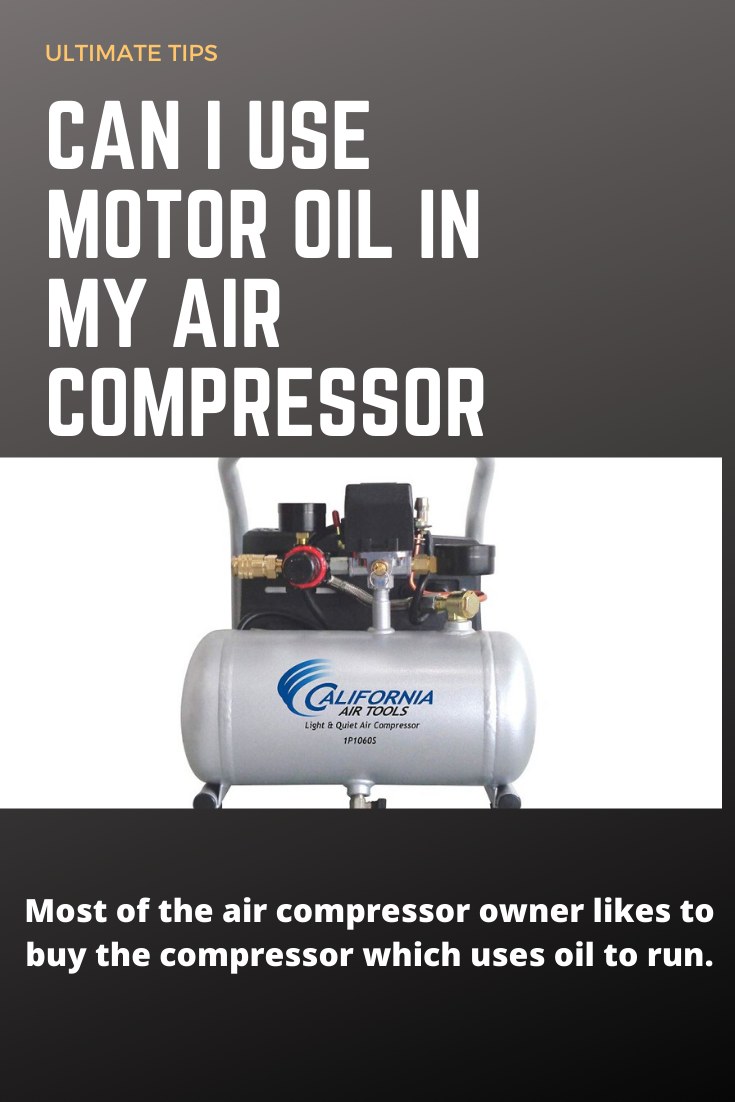 Can I Use Motor Oil in my Air Compressor in 2020